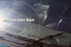 Mengatasi Baret Wiper